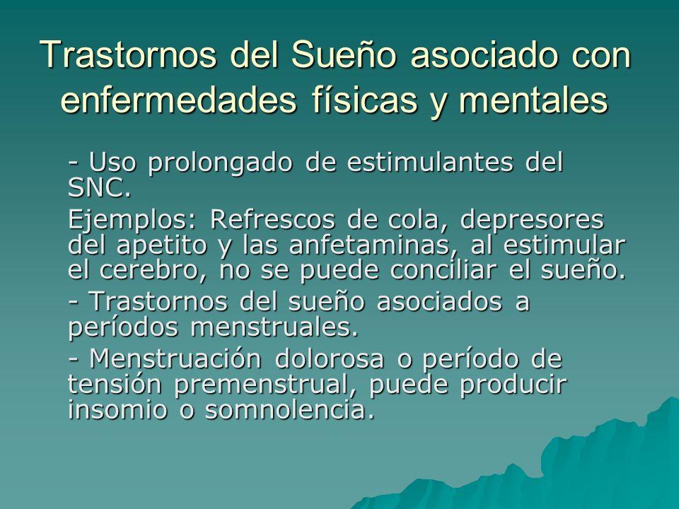 Trastornos del Sueño asociado con enfermedades físicas y mentales - Uso prolongado de estimulantes del SNC. Ejemplos: Refrescos de cola, depresores de