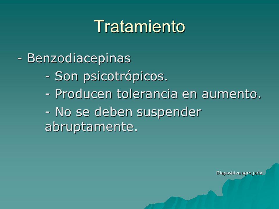 Tratamiento - Benzodiacepinas - Son psicotrópicos. - Producen tolerancia en aumento. - No se deben suspender abruptamente. Diapositiva agregada