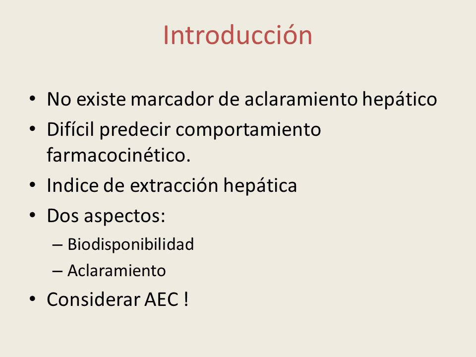 Introducción No existe marcador de aclaramiento hepático Difícil predecir comportamiento farmacocinético. Indice de extracción hepática Dos aspectos: