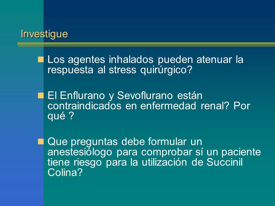 Investigue Los agentes inhalados pueden atenuar la respuesta al stress quirúrgico? El Enflurano y Sevoflurano están contraindicados en enfermedad rena