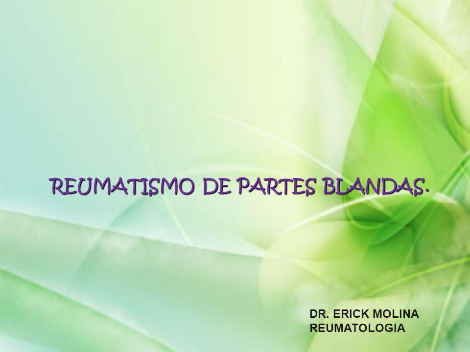 REUMATISMO DE PARTES BLANDAS. DR. ERICK MOLINA REUMATOLOGIA