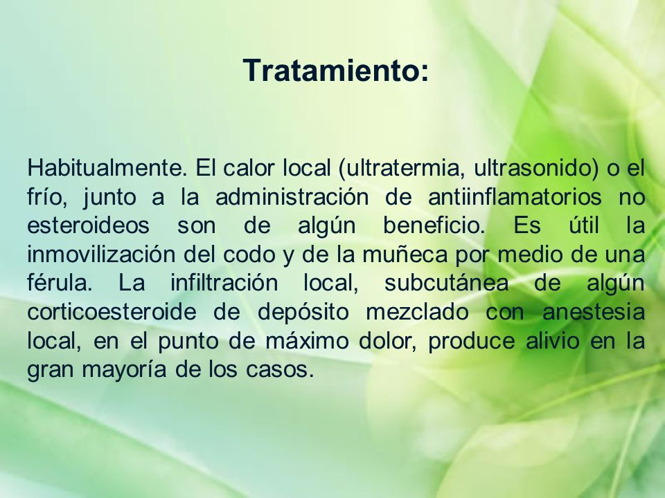 Tratamiento: Habitualmente. El calor local (ultratermia, ultrasonido) o el frío, junto a la administración de antiinflamatorios no esteroideos son de