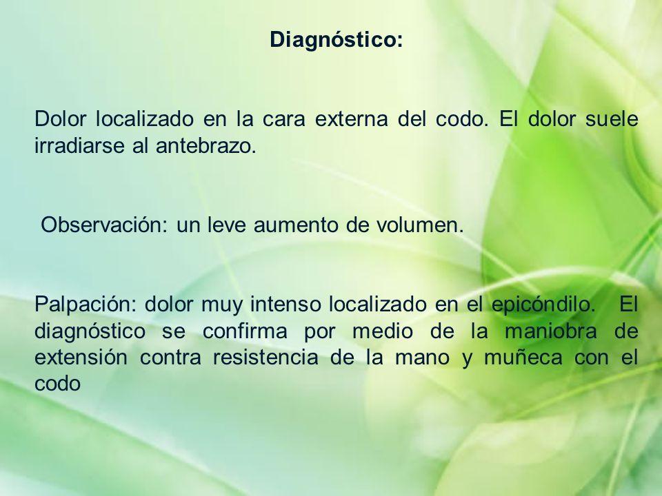 Diagnóstico: Dolor localizado en la cara externa del codo. El dolor suele irradiarse al antebrazo. Observación: un leve aumento de volumen. Palpación: