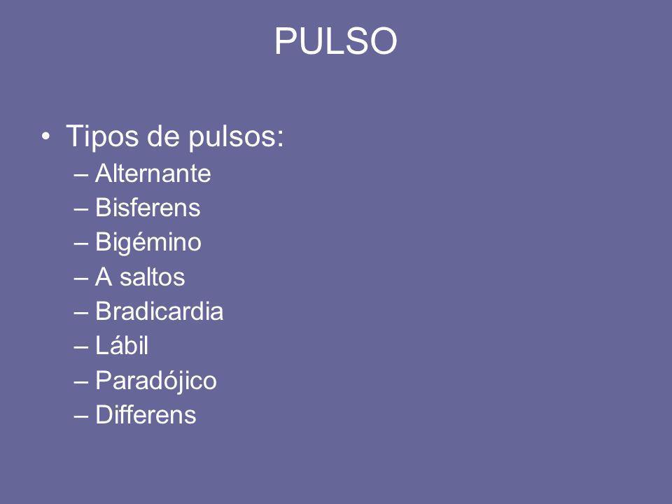 PULSO Tipos de pulsos: –Alternante –Bisferens –Bigémino –A saltos –Bradicardia –Lábil –Paradójico –Differens