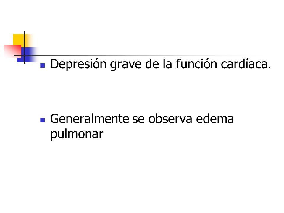 Depresión grave de la función cardíaca. Generalmente se observa edema pulmonar