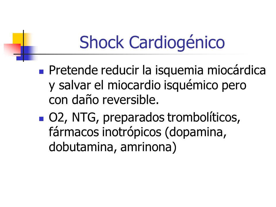 Shock Cardiogénico Pretende reducir la isquemia miocárdica y salvar el miocardio isquémico pero con daño reversible. O2, NTG, preparados trombolíticos