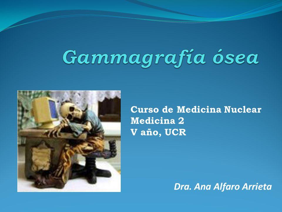 Dra. Ana Alfaro Arrieta Curso de Medicina Nuclear Medicina 2 V año, UCR