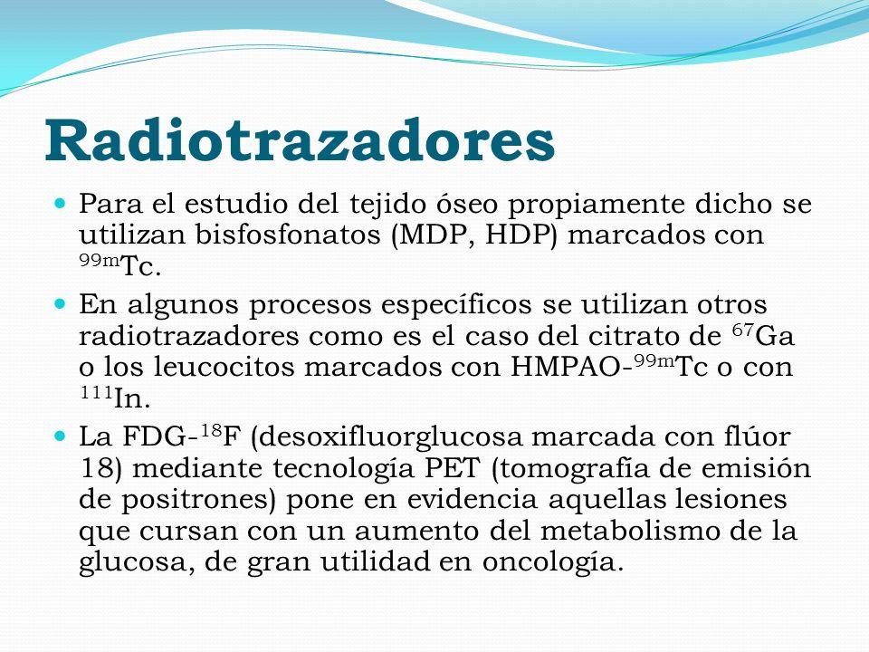 Radiotrazadores Para el estudio del tejido óseo propiamente dicho se utilizan bisfosfonatos (MDP, HDP) marcados con 99m Tc. En algunos procesos especí
