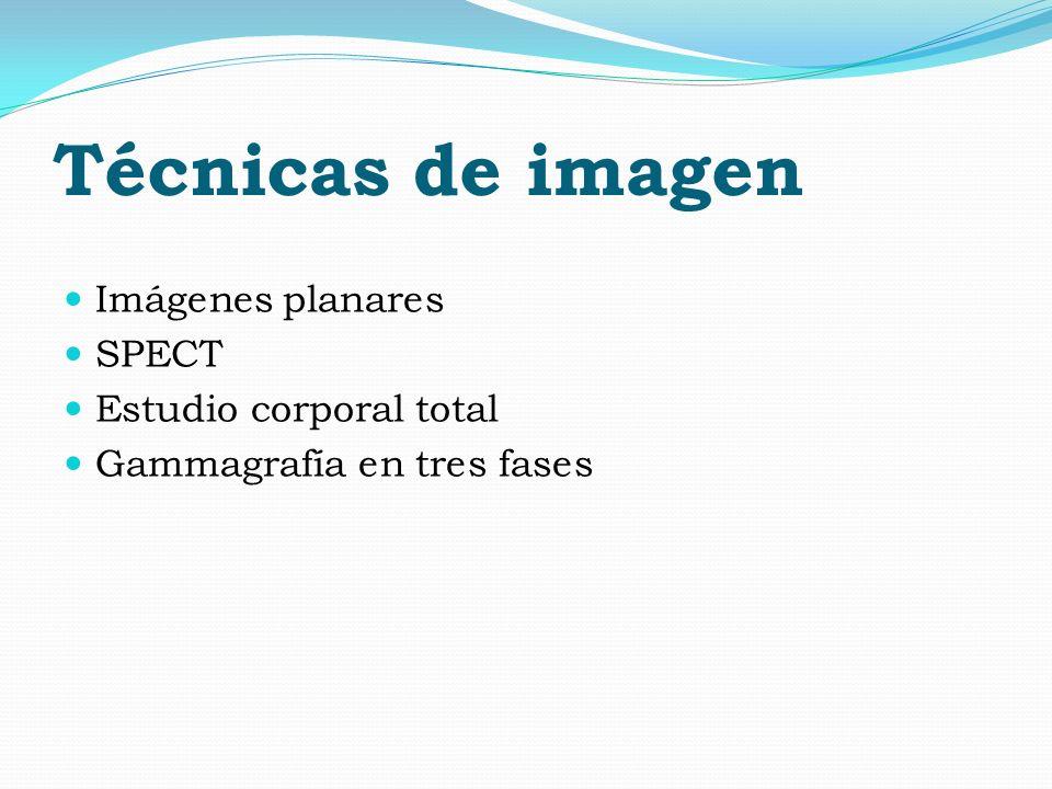Técnicas de imagen Imágenes planares SPECT Estudio corporal total Gammagrafía en tres fases