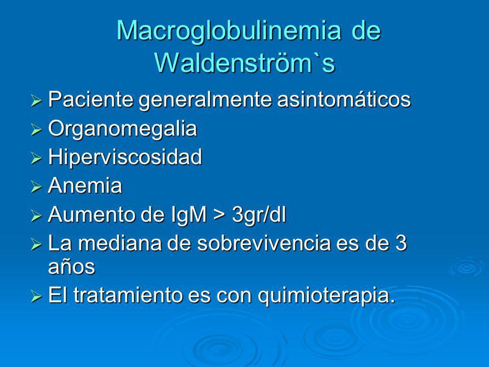 Macroglobulinemia de Waldenström`s Macroglobulinemia de Waldenström`s Paciente generalmente asintomáticos Paciente generalmente asintomáticos Organome