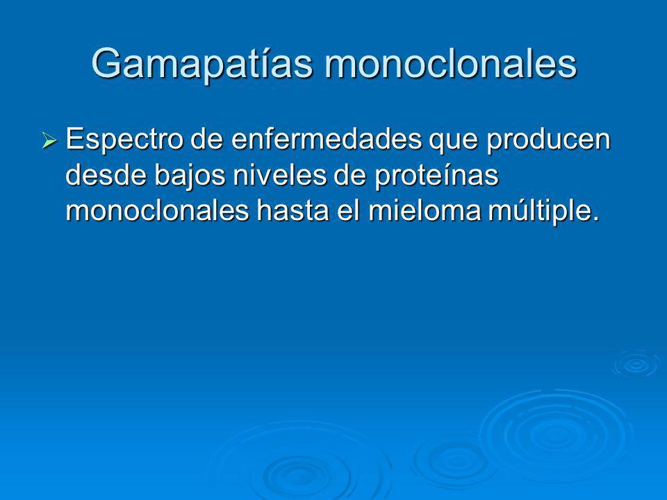 Gamapatías monoclonales Espectro de enfermedades que producen desde bajos niveles de proteínas monoclonales hasta el mieloma múltiple. Espectro de enf