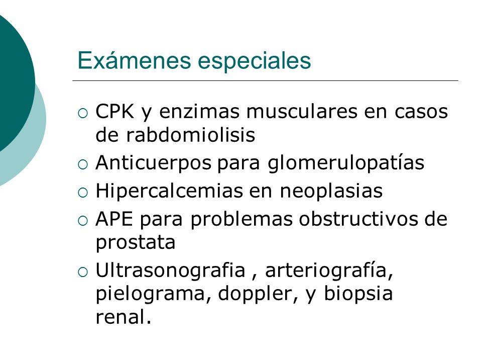 Exámenes especiales CPK y enzimas musculares en casos de rabdomiolisis Anticuerpos para glomerulopatías Hipercalcemias en neoplasias APE para problema