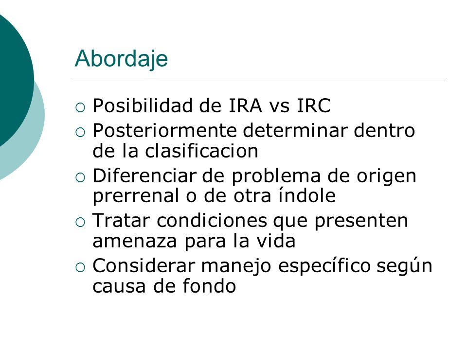 Abordaje Posibilidad de IRA vs IRC Posteriormente determinar dentro de la clasificacion Diferenciar de problema de origen prerrenal o de otra índole T
