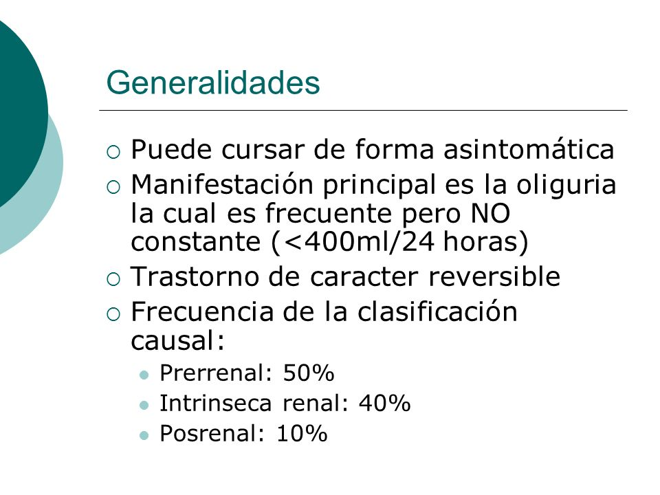 Generalidades Principal factor agresor: Hipoperfusión renal Tejido renal es altamente vascularizado Recibe un 25% del gasto cardíaco Definición involucra aumento de creatinina de por lo menos 0.5 mg/dl por día, o un 50% de aumento del nivel basal, o un 50% de dismunución de la TFG