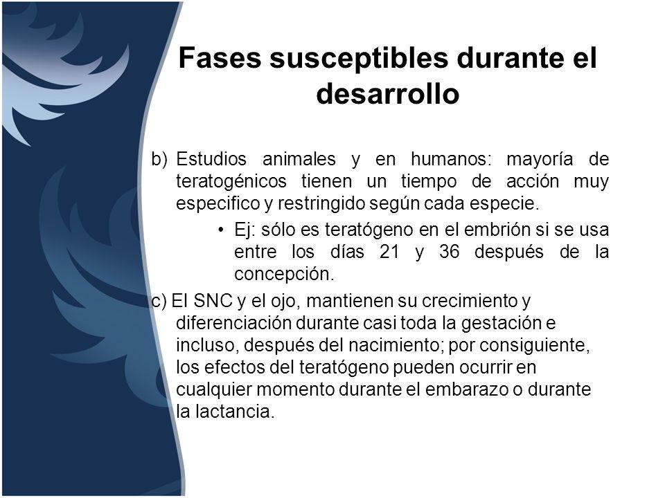 Fases susceptibles durante el desarrollo b)Estudios animales y en humanos: mayoría de teratogénicos tienen un tiempo de acción muy especifico y restri