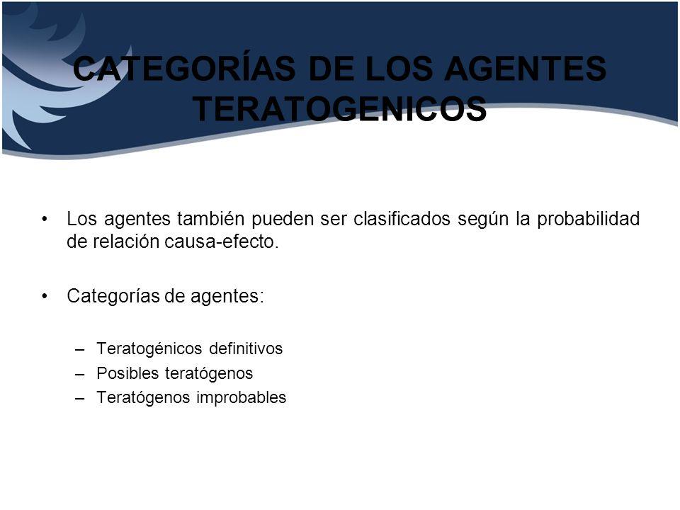 CATEGORÍAS DE LOS AGENTES TERATOGENICOS Los agentes también pueden ser clasificados según la probabilidad de relación causa-efecto. Categorías de agen