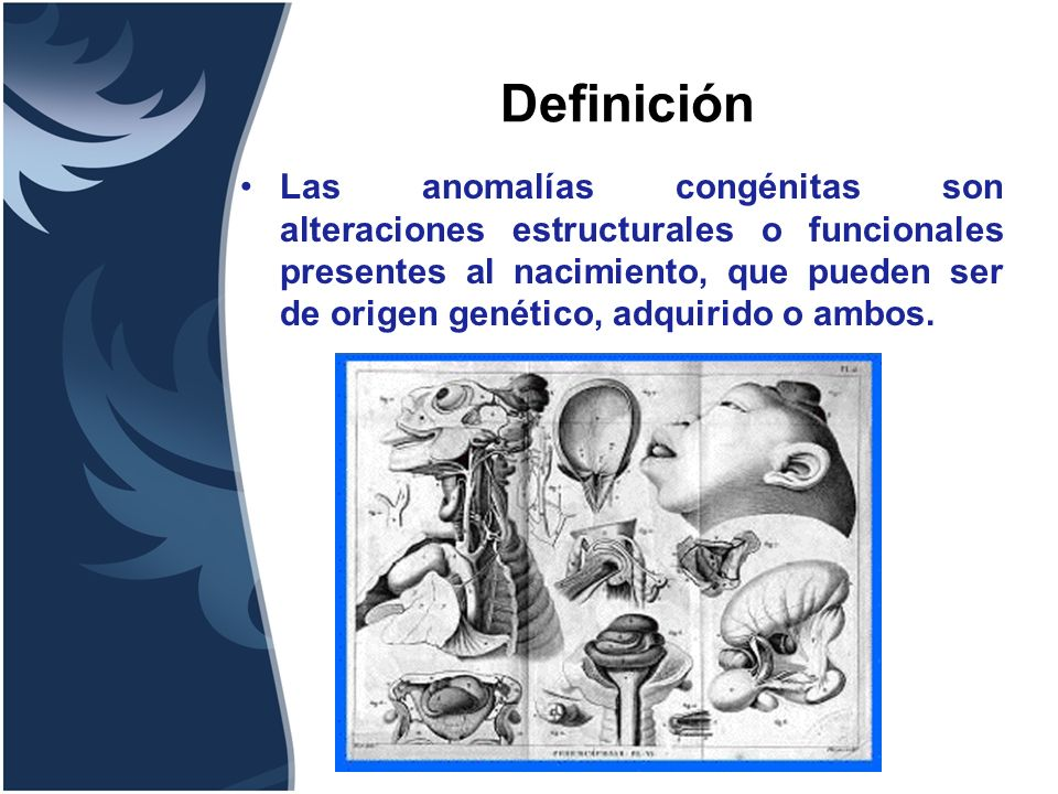 Definición Las anomalías congénitas son alteraciones estructurales o funcionales presentes al nacimiento, que pueden ser de origen genético, adquirido