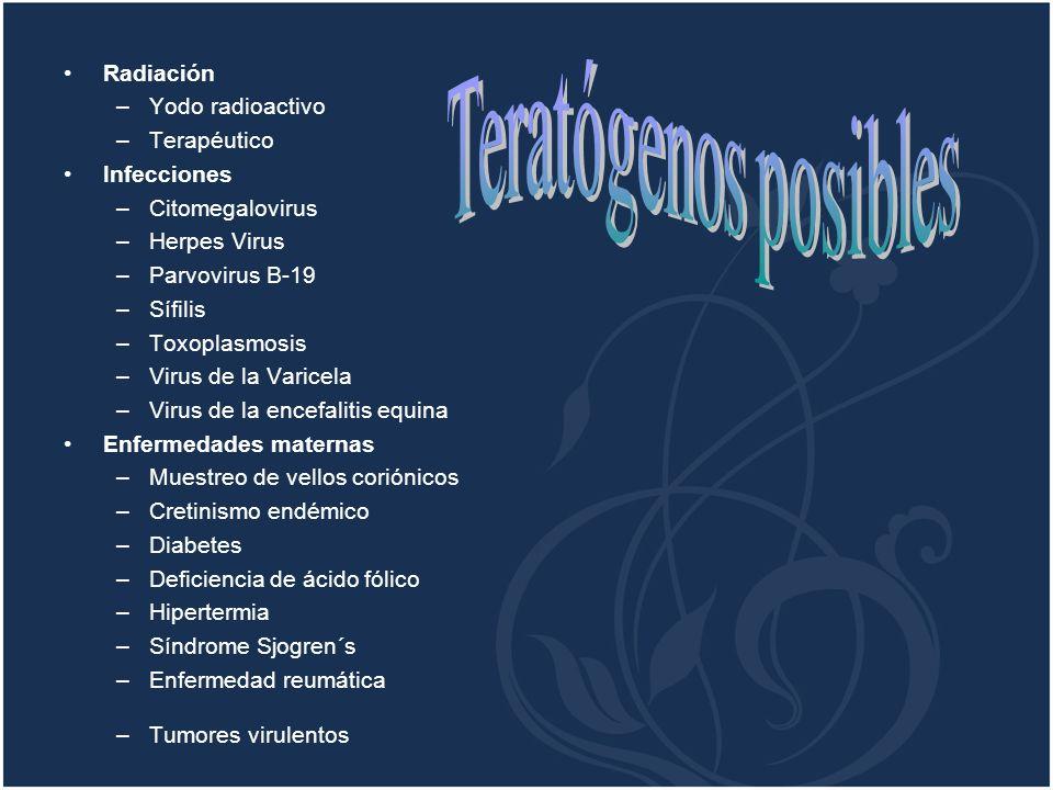 Radiación –Yodo radioactivo –Terapéutico Infecciones –Citomegalovirus –Herpes Virus –Parvovirus B-19 –Sífilis –Toxoplasmosis –Virus de la Varicela –Vi