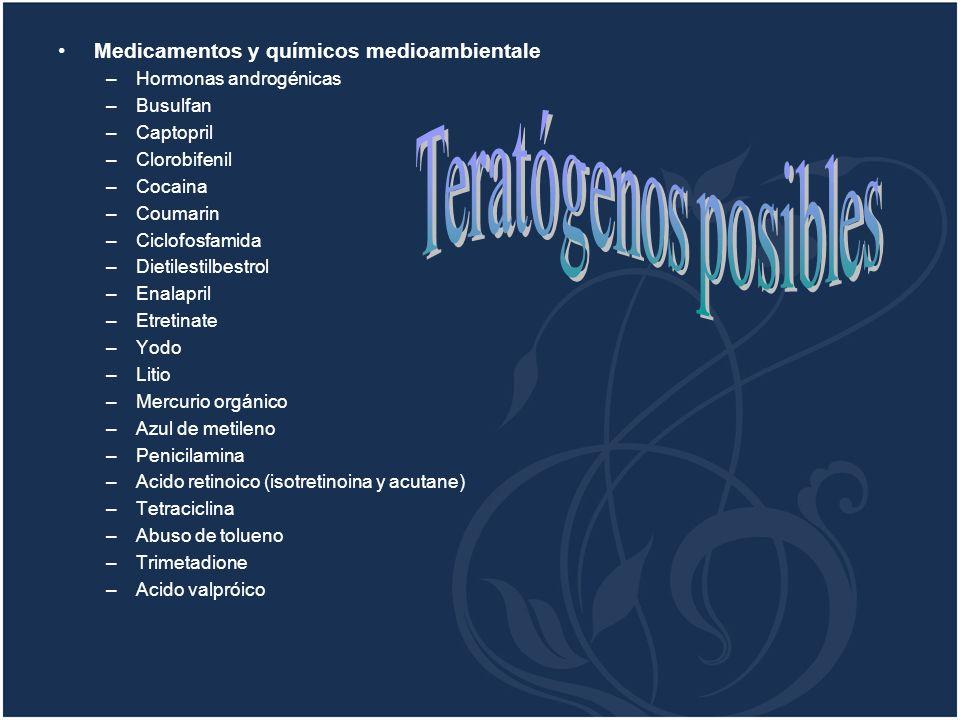 Medicamentos y químicos medioambientale –Hormonas androgénicas –Busulfan –Captopril –Clorobifenil –Cocaina –Coumarin –Ciclofosfamida –Dietilestilbestr