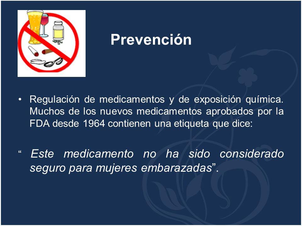 Prevención Regulación de medicamentos y de exposición química. Muchos de los nuevos medicamentos aprobados por la FDA desde 1964 contienen una etiquet