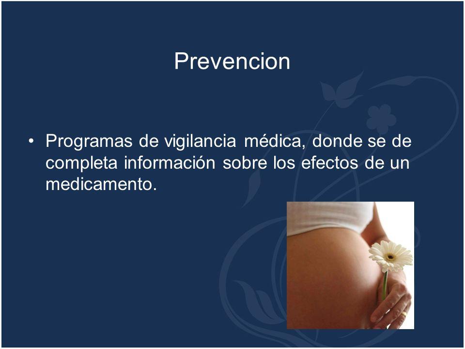 Prevencion Programas de vigilancia médica, donde se de completa información sobre los efectos de un medicamento.