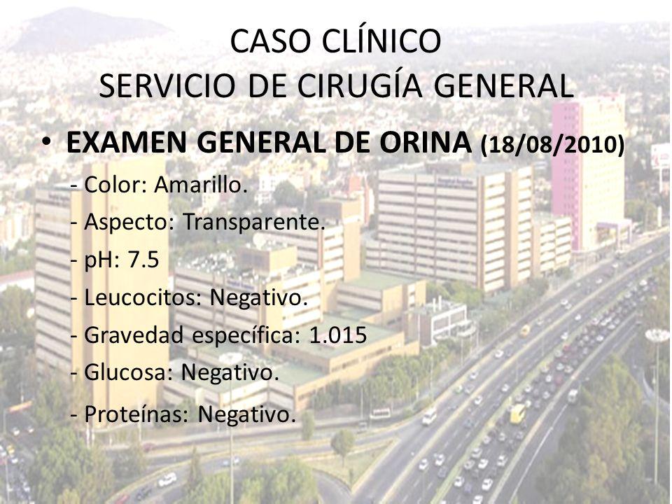 EXAMEN GENERAL DE ORINA (18/08/2010) - Color: Amarillo. - Aspecto: Transparente. - pH: 7.5 - Leucocitos: Negativo. - Gravedad específica: 1.015 - Gluc