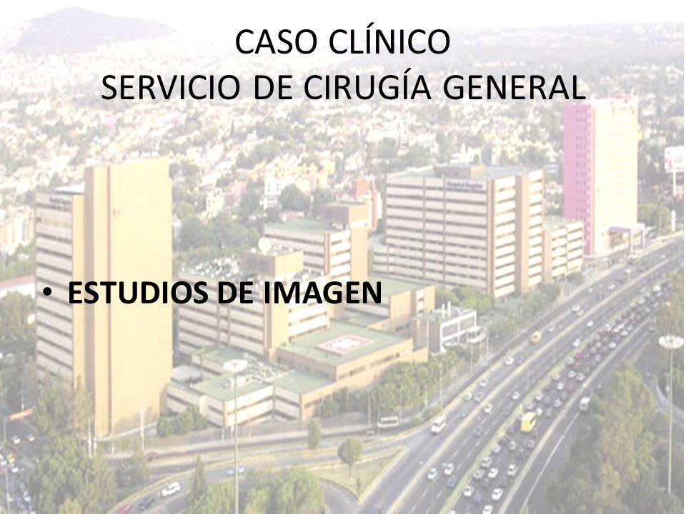 ESTUDIOS DE IMAGEN CASO CLÍNICO SERVICIO DE CIRUGÍA GENERAL
