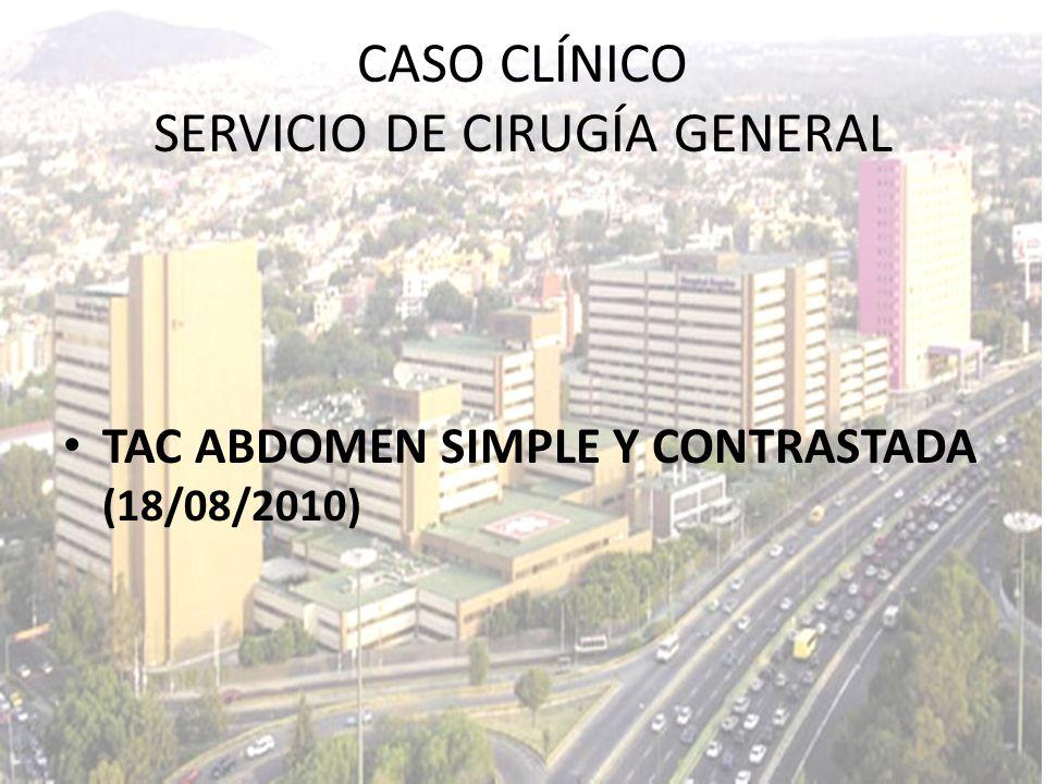 TAC ABDOMEN SIMPLE Y CONTRASTADA (18/08/2010) CASO CLÍNICO SERVICIO DE CIRUGÍA GENERAL