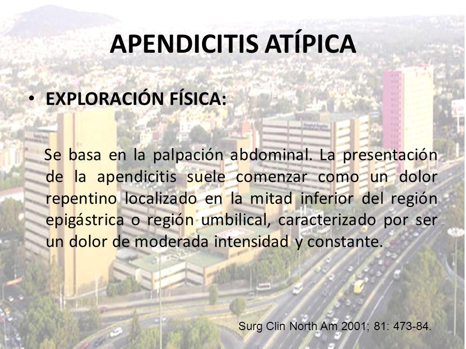 EXPLORACIÓN FÍSICA: Se basa en la palpación abdominal. La presentación de la apendicitis suele comenzar como un dolor repentino localizado en la mitad