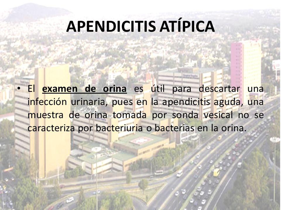 El examen de orina es útil para descartar una infección urinaria, pues en la apendicitis aguda, una muestra de orina tomada por sonda vesical no se ca