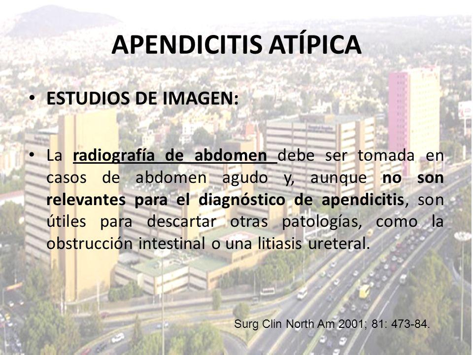 ESTUDIOS DE IMAGEN: La radiografía de abdomen debe ser tomada en casos de abdomen agudo y, aunque no son relevantes para el diagnóstico de apendicitis