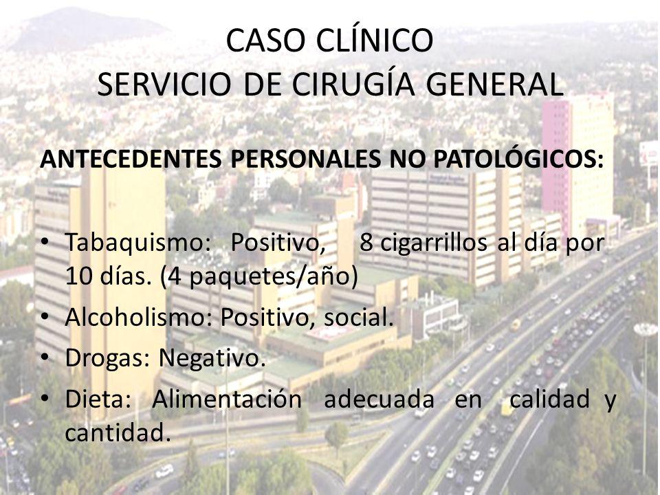 ANTECEDENTES PERSONALES NO PATOLÓGICOS: Tabaquismo: Positivo, 8 cigarrillos al día por 10 días. (4 paquetes/año) Alcoholismo: Positivo, social. Drogas