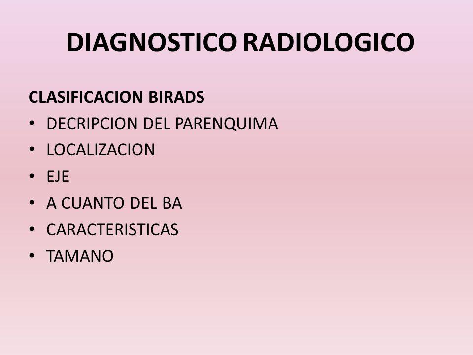 DIAGNOSTICO RADIOLOGICO CLASIFICACION BIRADS DECRIPCION DEL PARENQUIMA LOCALIZACION EJE A CUANTO DEL BA CARACTERISTICAS TAMANO