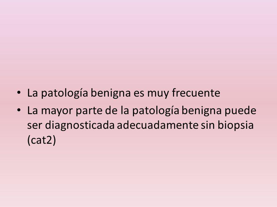 La patología benigna es muy frecuente La mayor parte de la patología benigna puede ser diagnosticada adecuadamente sin biopsia (cat2)