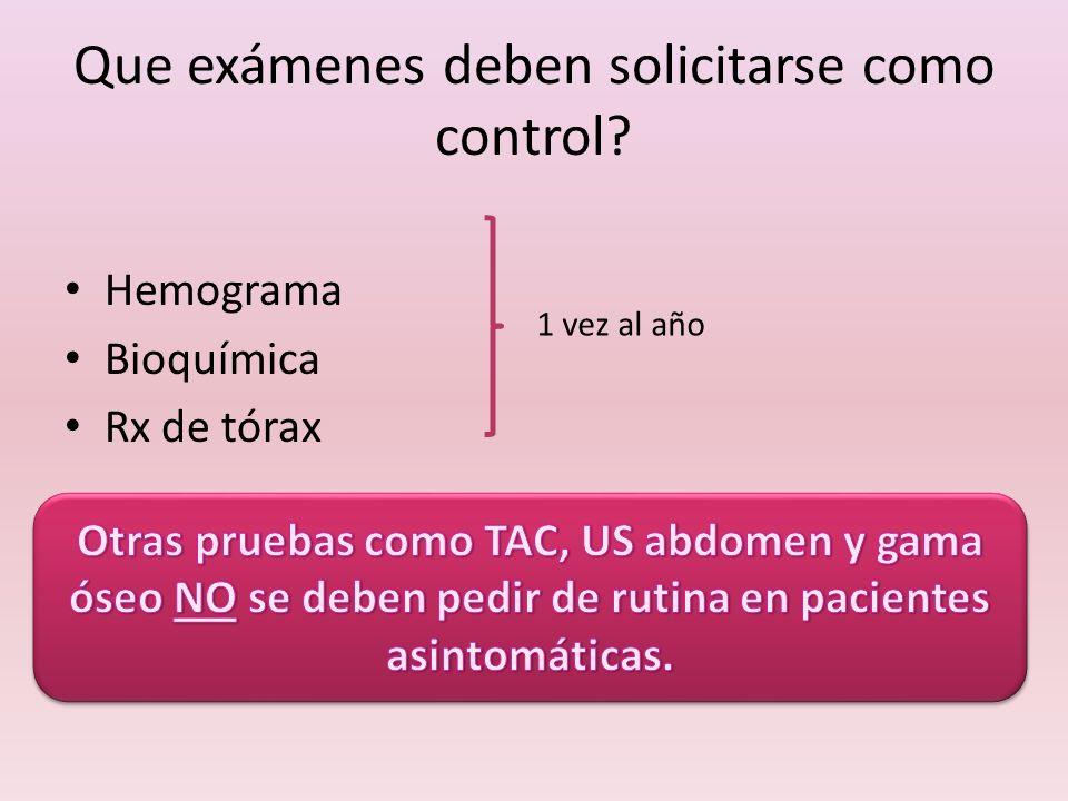 Que exámenes deben solicitarse como control? Hemograma Bioquímica Rx de tórax 1 vez al año
