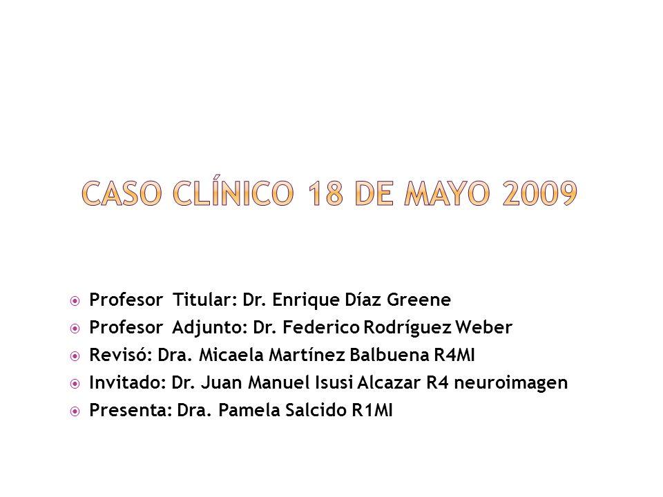 Profesor Titular: Dr. Enrique Díaz Greene Profesor Adjunto: Dr. Federico Rodríguez Weber Revisó: Dra. Micaela Martínez Balbuena R4MI Invitado: Dr. Jua