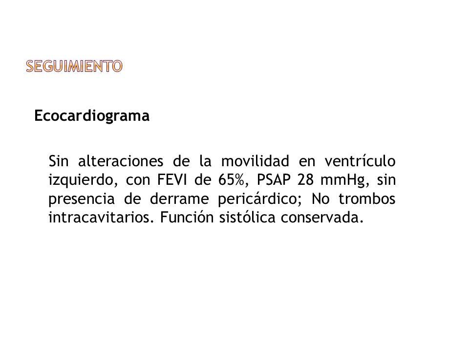 Ecocardiograma Sin alteraciones de la movilidad en ventrículo izquierdo, con FEVI de 65%, PSAP 28 mmHg, sin presencia de derrame pericárdico; No tromb