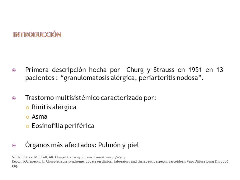 Primera descripción hecha por Churg y Strauss en 1951 en 13 pacientes : granulomatosis alérgica, periarteritis nodosa. Trastorno multisistémico caract