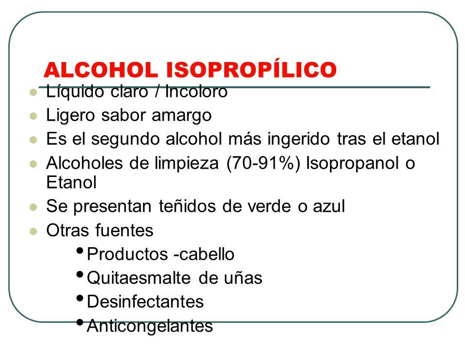 ALCOHOL ISOPROPÍLICO Líquido claro / Incoloro Ligero sabor amargo Es el segundo alcohol más ingerido tras el etanol Alcoholes de limpieza (70-91%) Iso