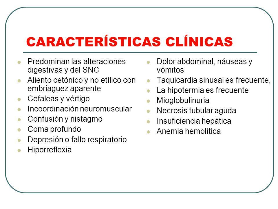 CARACTERÍSTICAS CLÍNICAS Predominan las alteraciones digestivas y del SNC Aliento cetónico y no etílico con embriaguez aparente Cefaleas y vértigo Inc