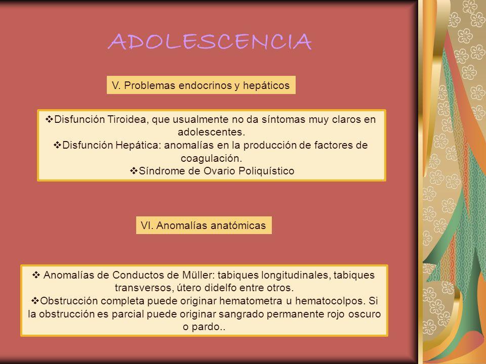 ADOLESCENCIA V. Problemas endocrinos y hepáticos Disfunción Tiroidea, que usualmente no da síntomas muy claros en adolescentes. Disfunción Hepática: a