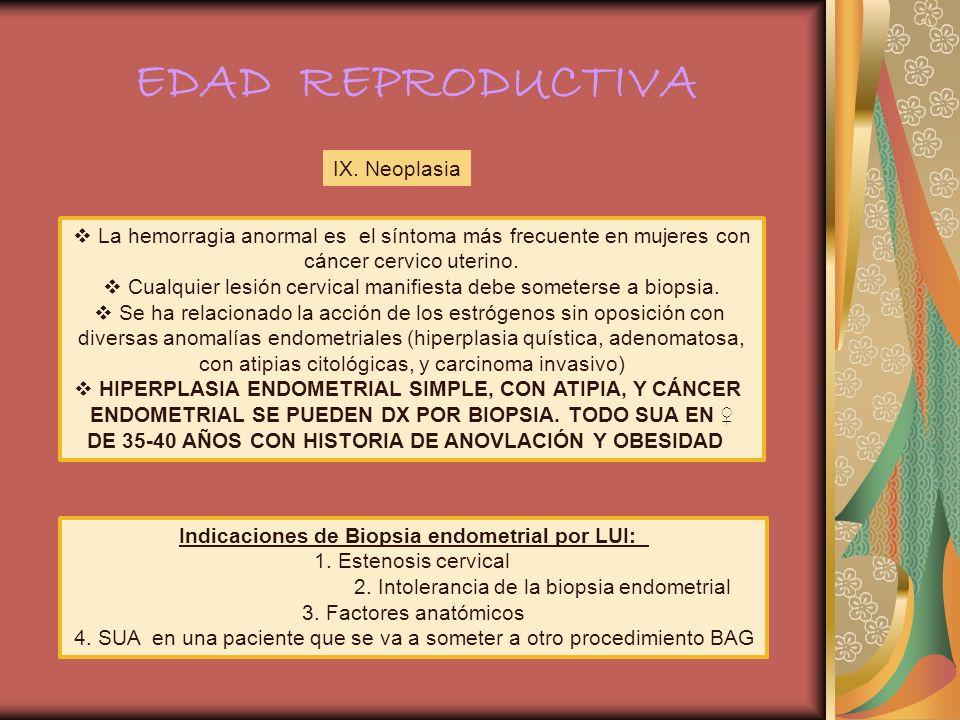 EDAD REPRODUCTIVA IX. Neoplasia La hemorragia anormal es el síntoma más frecuente en mujeres con cáncer cervico uterino. Cualquier lesión cervical man