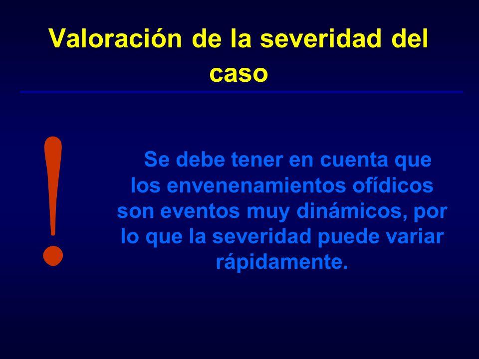 Valoración de la severidad del caso Se debe tener en cuenta que los envenenamientos ofídicos son eventos muy dinámicos, por lo que la severidad puede