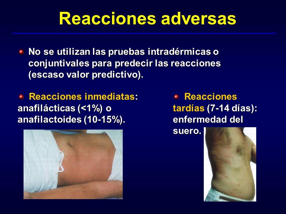 Reacciones adversas No se utilizan las pruebas intradérmicas o conjuntivales para predecir las reacciones (escaso valor predictivo). : anafilácticas (