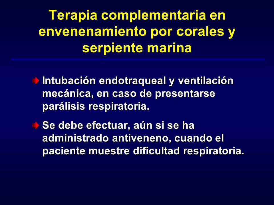 Terapia complementaria en envenenamiento por corales y serpiente marina Intubación endotraqueal y ventilación mecánica, en caso de presentarse parális