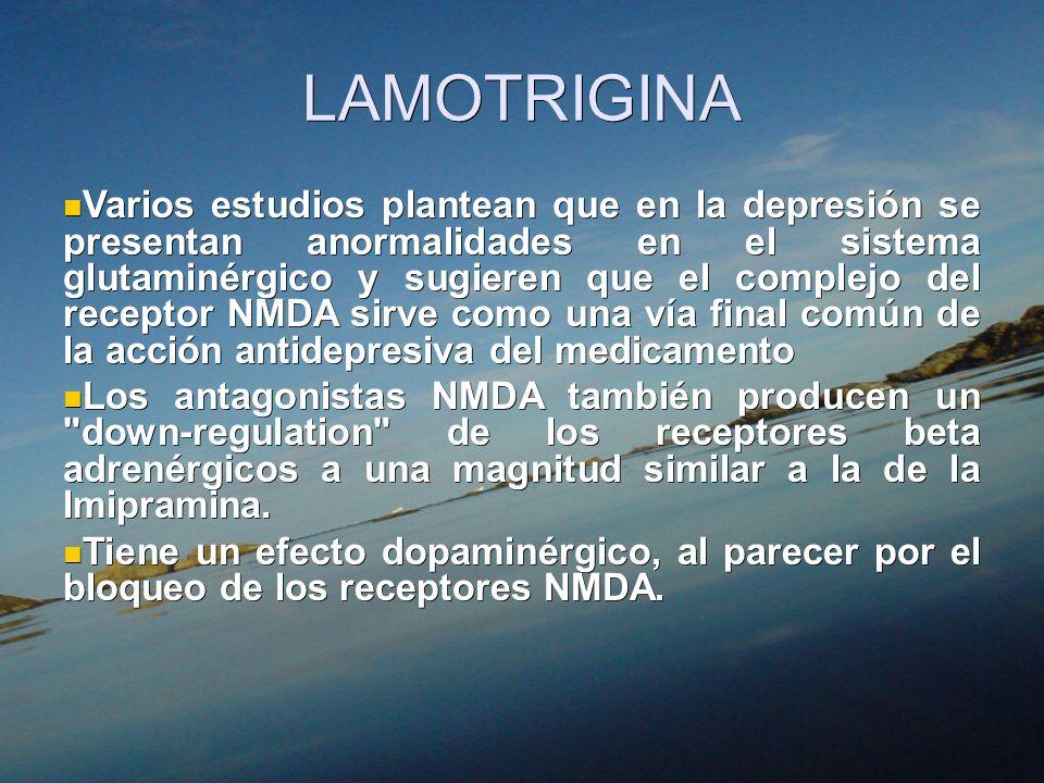 LAMOTRIGINA Varios estudios plantean que en la depresión se presentan anormalidades en el sistema glutaminérgico y sugieren que el complejo del recept