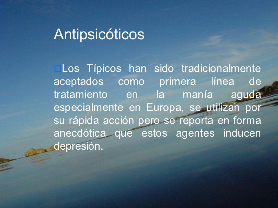 Antipsicóticos Los Típicos han sido tradicionalmente aceptados como primera línea de tratamiento en la manía aguda especialmente en Europa, se utiliza