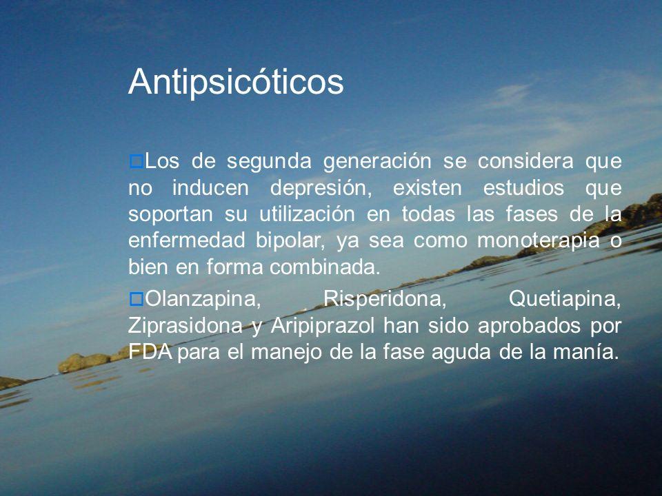 Antipsicóticos Los de segunda generación se considera que no inducen depresión, existen estudios que soportan su utilización en todas las fases de la