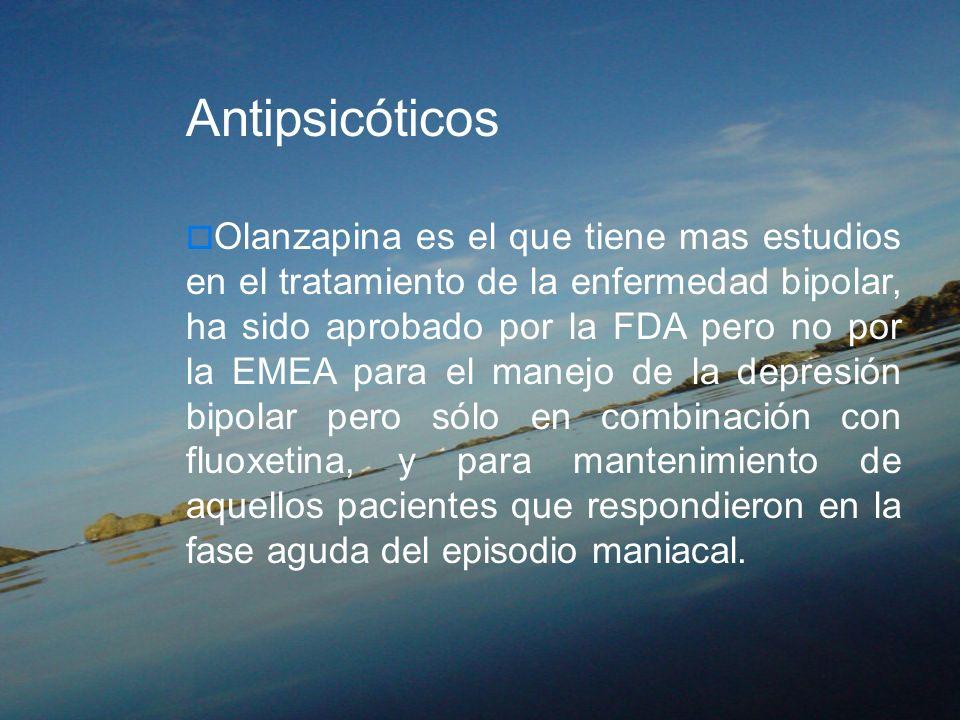 Antipsicóticos Olanzapina es el que tiene mas estudios en el tratamiento de la enfermedad bipolar, ha sido aprobado por la FDA pero no por la EMEA par