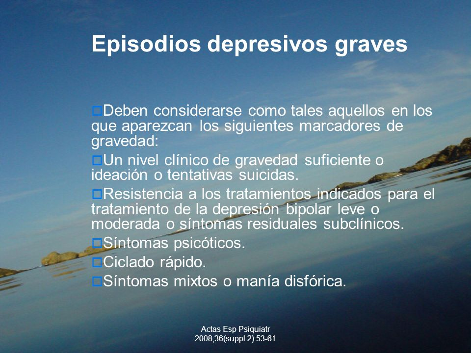 Actas Esp Psiquiatr 2008;36(suppl.2):53-61 Episodios depresivos graves Deben considerarse como tales aquellos en los que aparezcan los siguientes marc